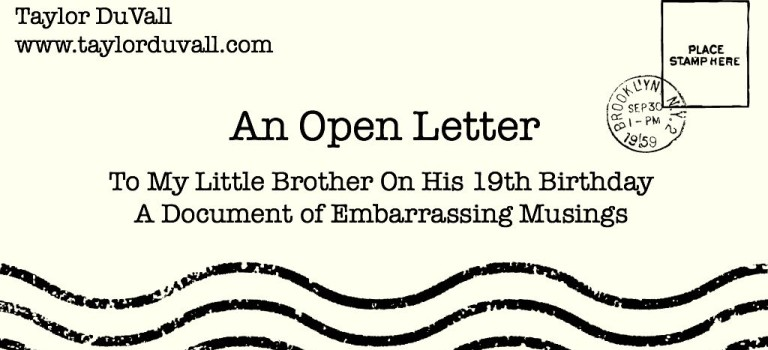 An Open Letter to My Little Brother on His 19th Birthday: A Document of Embarrassing Musings