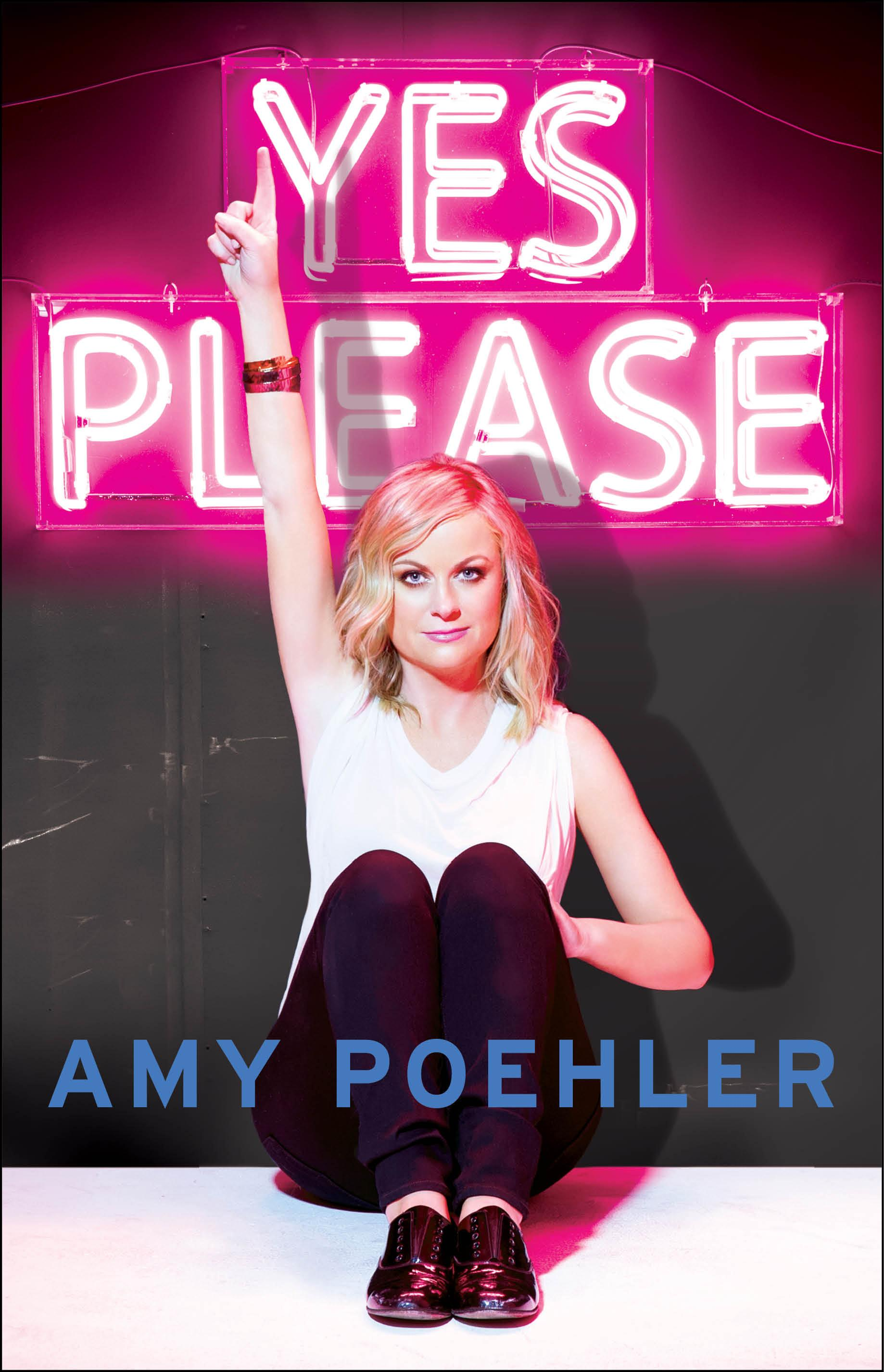 Amy Poehler (my friend) and her book: Yes Please.