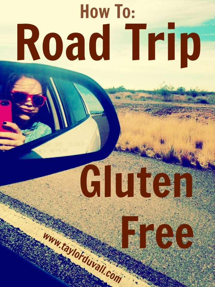 How To Road Trip Gluten Free: A Simple Guide For Those Who Travel While Eating Gluten Free ~ www.taylorduvall.com ~ #glutenfree #celiac #travel #roadtrip