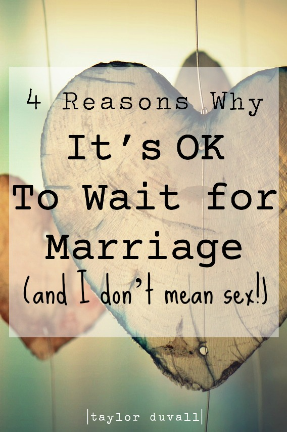 4 Reasons Why It's OK To Wait for Marriage (and I don't mean sex!)