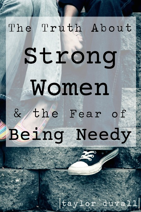 Strong Women and the Fear of Being Needy