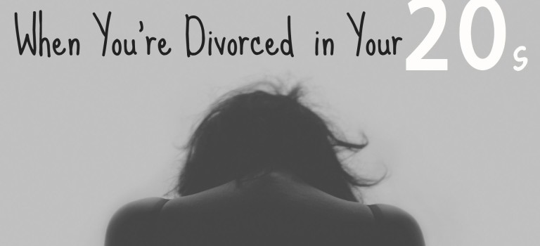 When You're Divorced In Your Twenties…