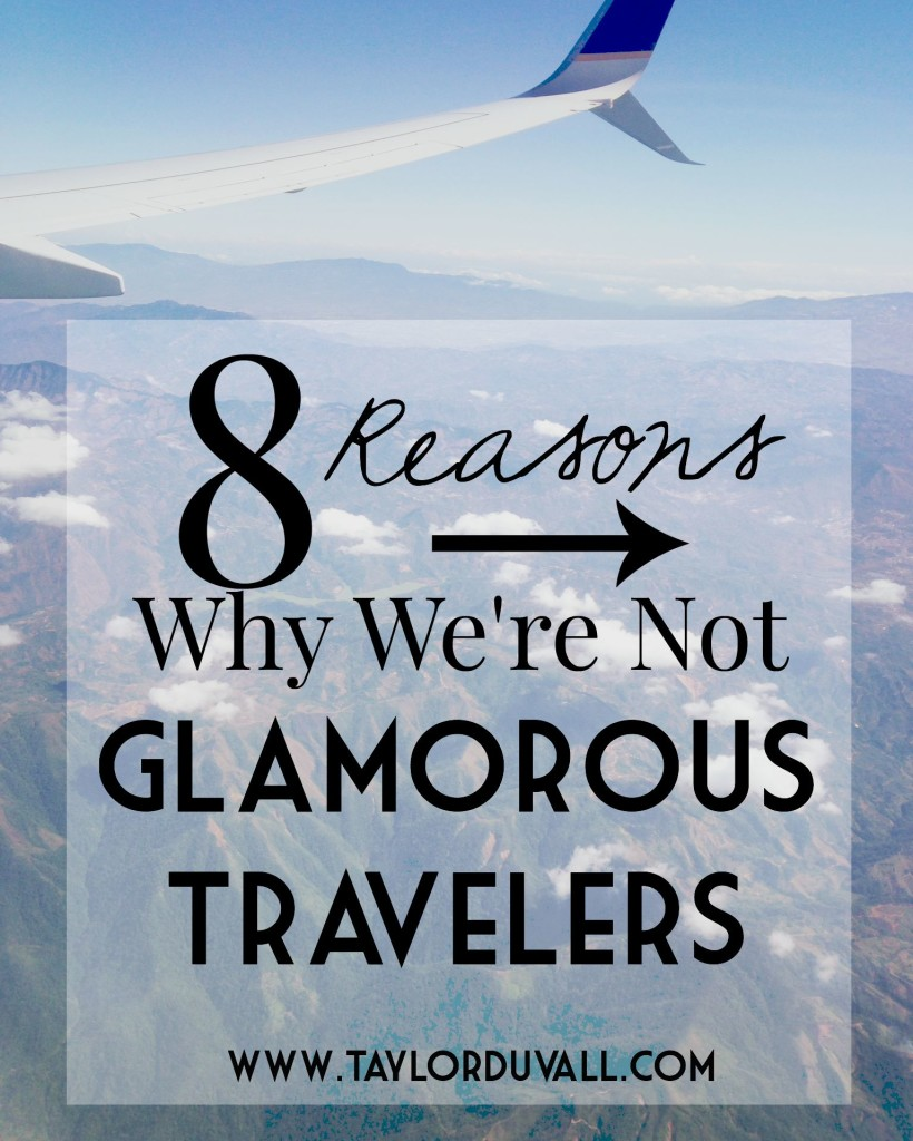 8 Reasons Why We're Not Glamorous Travelers