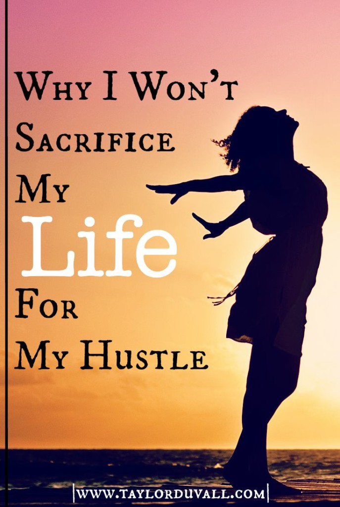 Why I Won't Sacrifice My Life For My Hustle