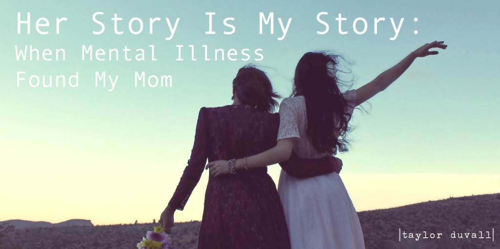 Her Story Is My Story: When Mental Illness Found My Mom
