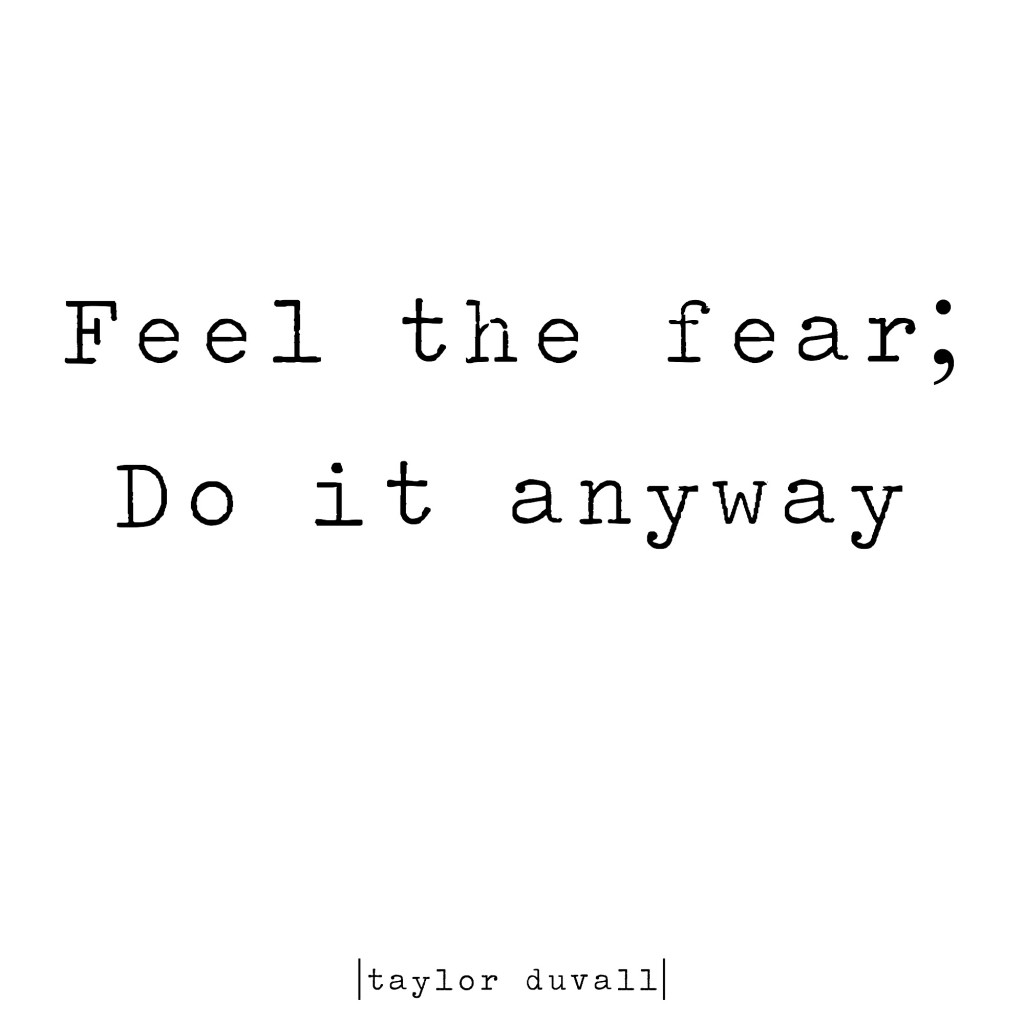Feel the fear; do it anyway